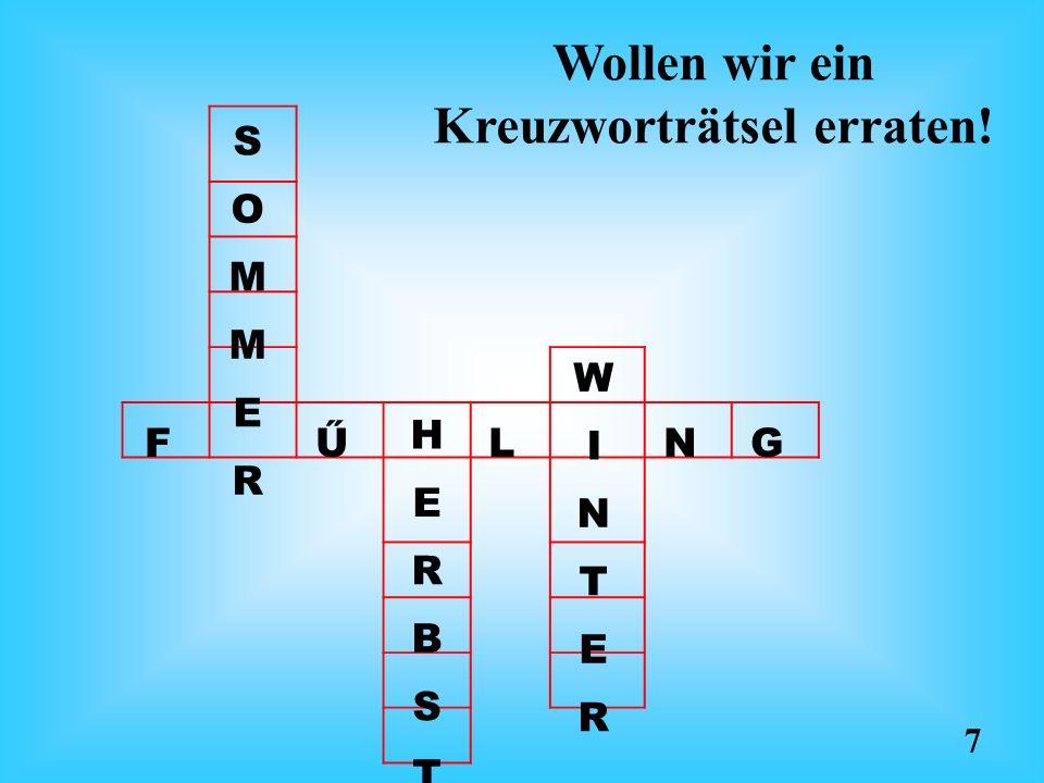 H E R B S T W I N T E R S O M M E R FŰLNG Wollen wir ein Kreuzworträtsel erraten! 7