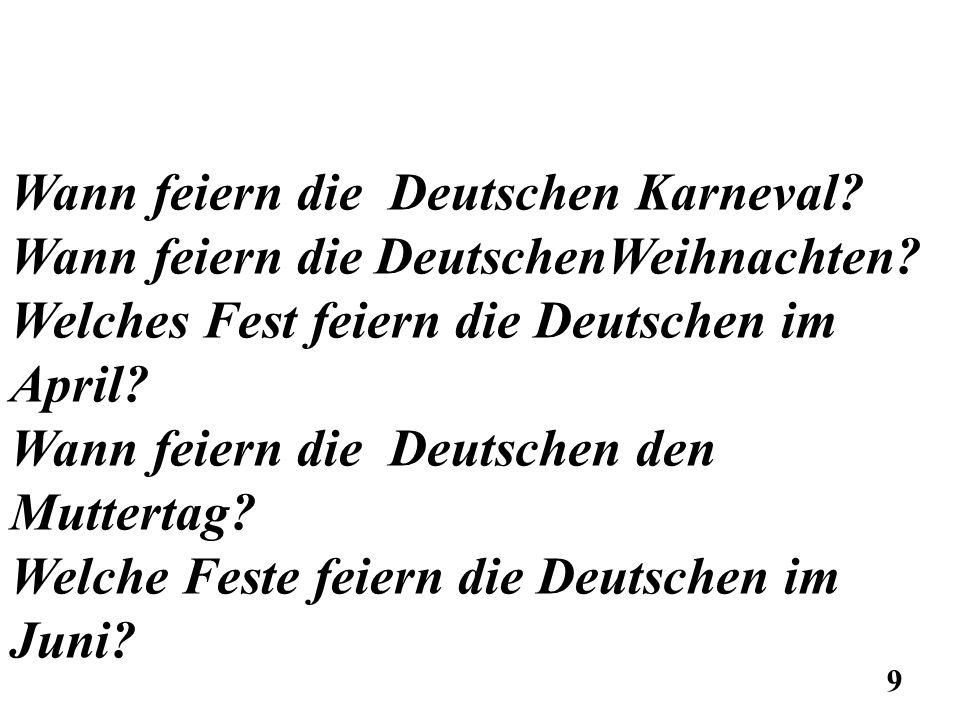 Wann feiern die Deutschen Karneval? Wann feiern die DeutschenWeihnachten? Welches Fest feiern die Deutschen im April? Wann feiern die Deutschen den Mu