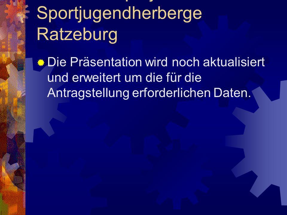 Leuchtturmprojekt Sportjugendherberge Ratzeburg Die Präsentation wird noch aktualisiert und erweitert um die für die Antragstellung erforderlichen Dat