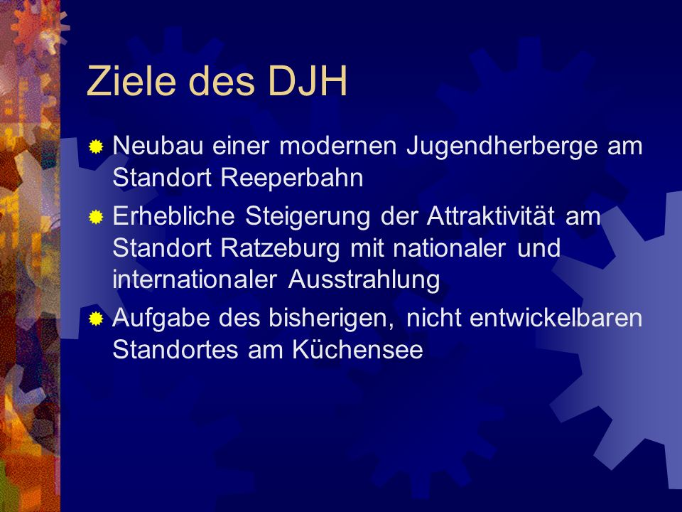 Ziele des DJH Neubau einer modernen Jugendherberge am Standort Reeperbahn Erhebliche Steigerung der Attraktivität am Standort Ratzeburg mit nationaler