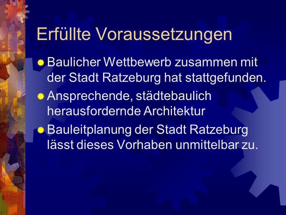 Erfüllte Voraussetzungen Baulicher Wettbewerb zusammen mit der Stadt Ratzeburg hat stattgefunden. Ansprechende, städtebaulich herausfordernde Architek