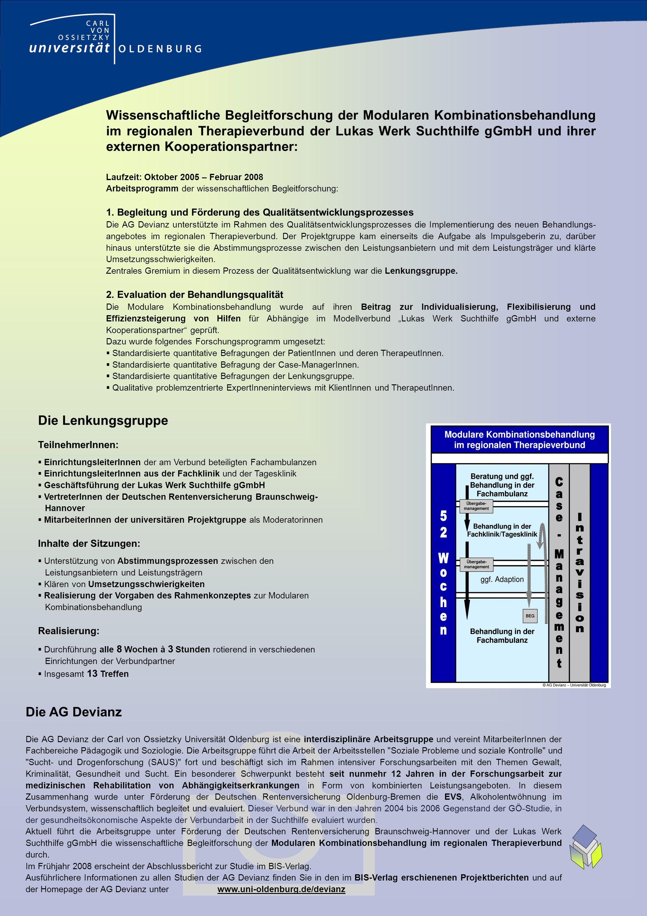 Die AG Devianz Die AG Devianz der Carl von Ossietzky Universität Oldenburg ist eine interdisziplinäre Arbeitsgruppe und vereint MitarbeiterInnen der Fachbereiche Pädagogik und Soziologie.