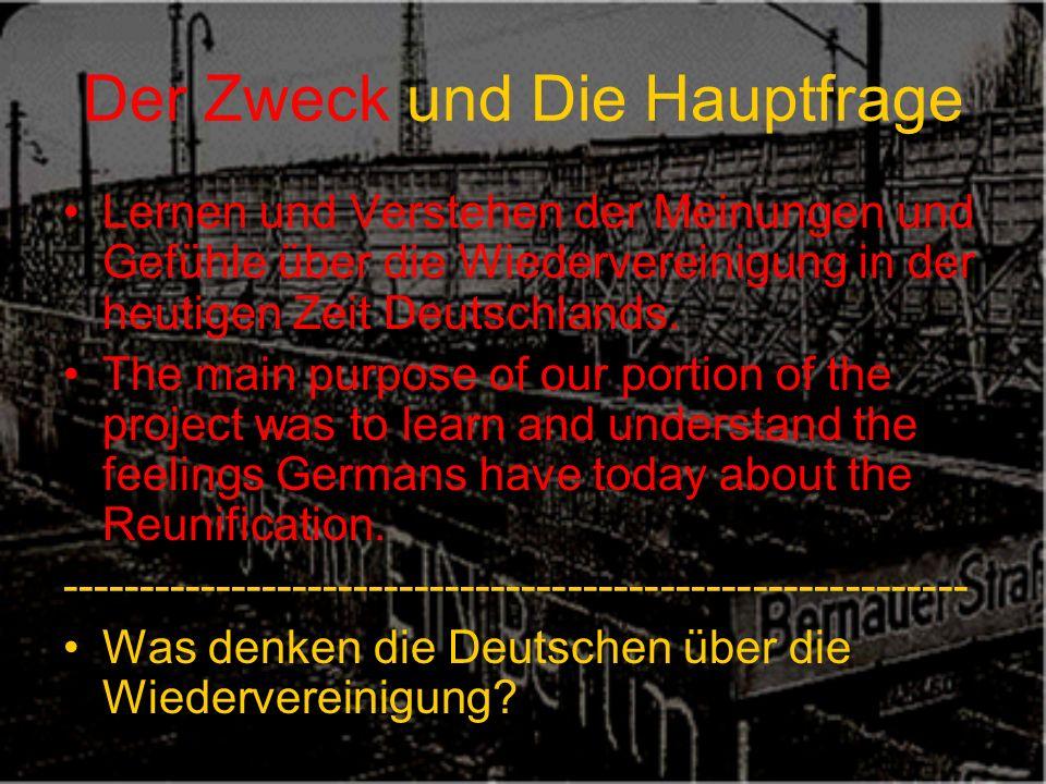 Der Zweck und Die Hauptfrage Lernen und Verstehen der Meinungen und Gefühle über die Wiedervereinigung in der heutigen Zeit Deutschlands.