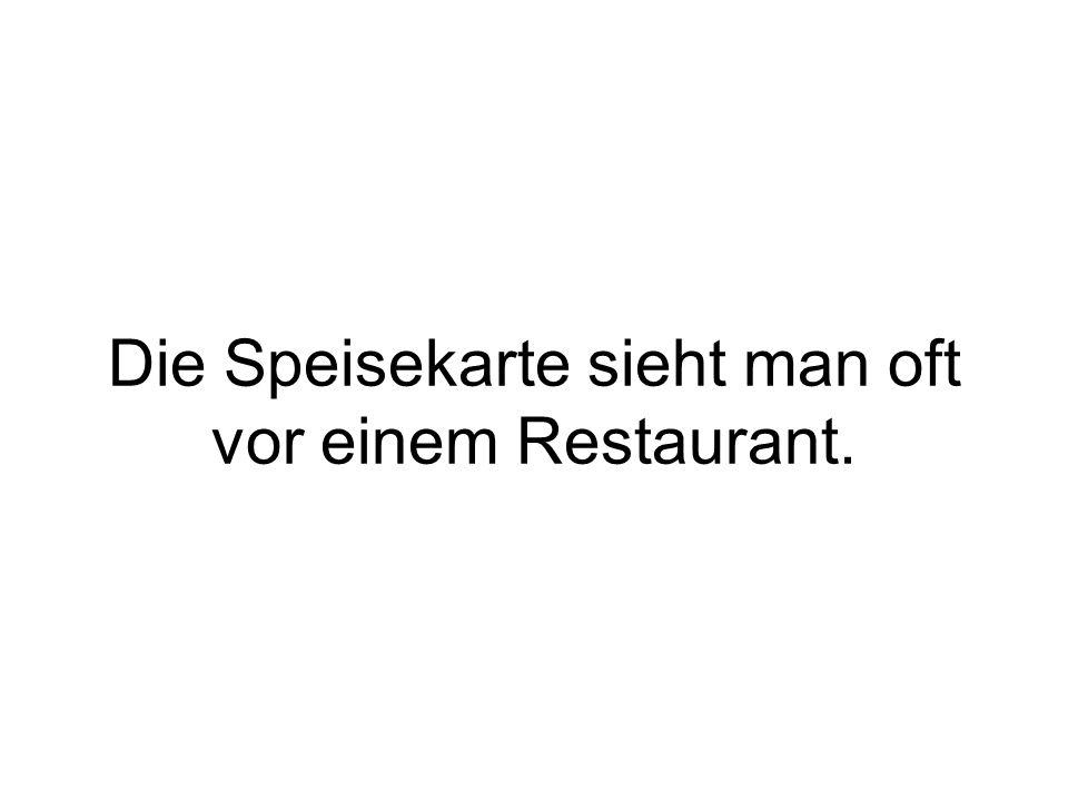 Die Speisekarte sieht man oft vor einem Restaurant.