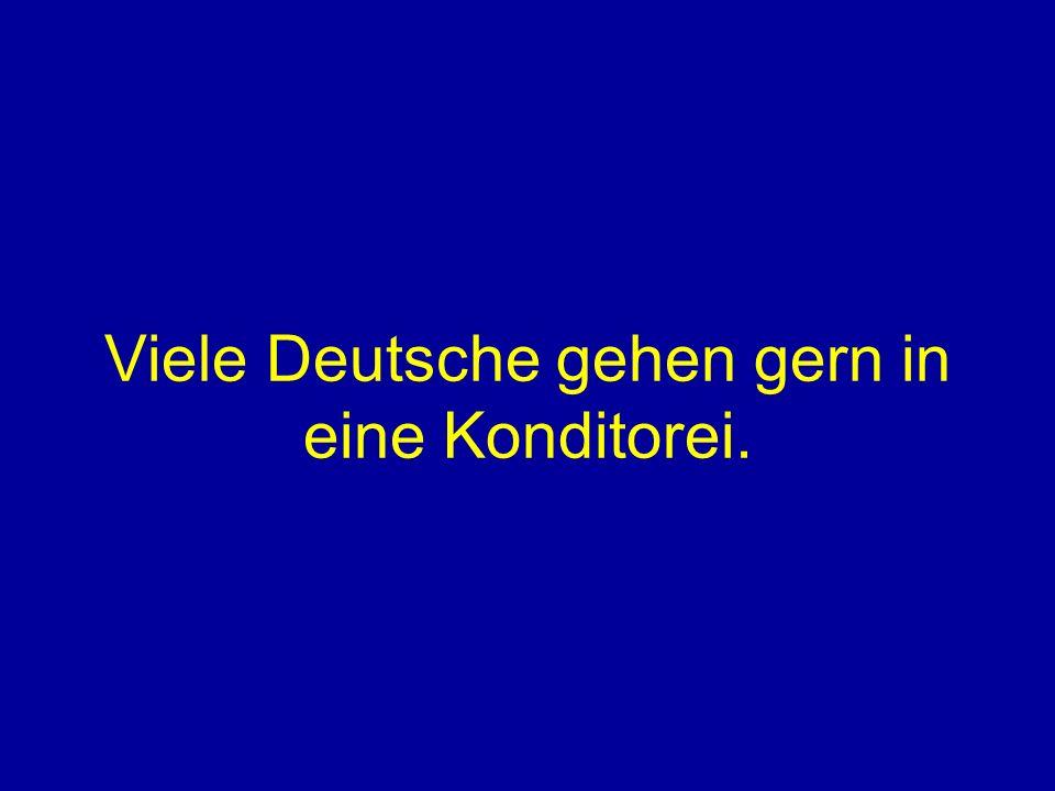 Viele Deutsche gehen gern in eine Konditorei.