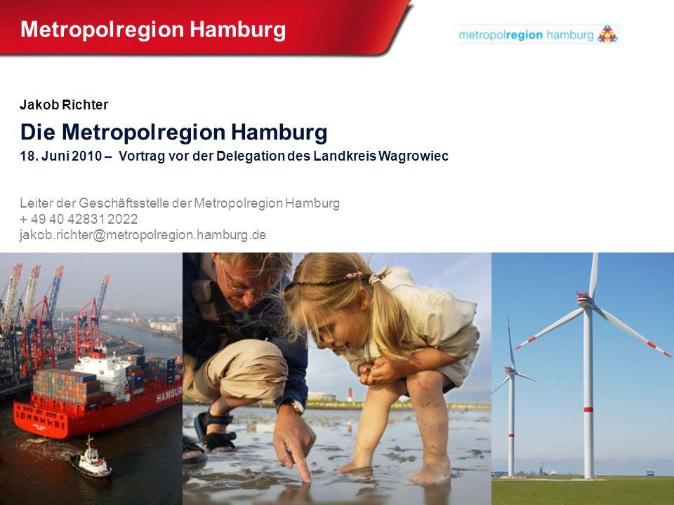 Metropolregion Hamburg Jakob Richter Die Metropolregion Hamburg 18. Juni 2010 – Vortrag vor der Delegation des Landkreis Wagrowiec Leiter der Geschäft