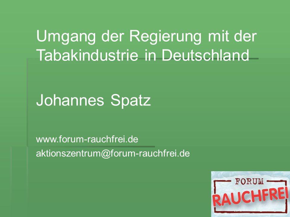 Umgang der Regierung mit der Tabakindustrie in Deutschland Johannes Spatz www.forum-rauchfrei.de aktionszentrum@forum-rauchfrei.de