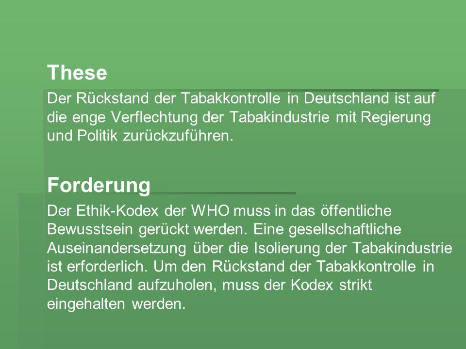 These Der Rückstand der Tabakkontrolle in Deutschland ist auf die enge Verflechtung der Tabakindustrie mit Regierung und Politik zurückzuführen. Forde