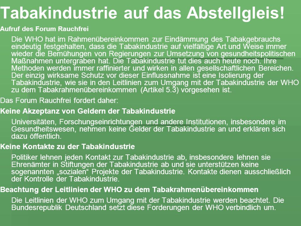 Tabakindustrie auf das Abstellgleis! Aufruf des Forum Rauchfrei Die WHO hat im Rahmenübereinkommen zur Eindämmung des Tabakgebrauchs eindeutig festgeh
