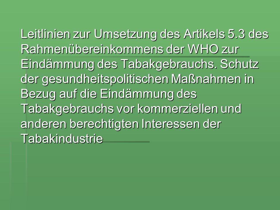 Leitlinien zur Umsetzung des Artikels 5.3 des Rahmenübereinkommens der WHO zur Eindämmung des Tabakgebrauchs. Schutz der gesundheitspolitischen Maßnah