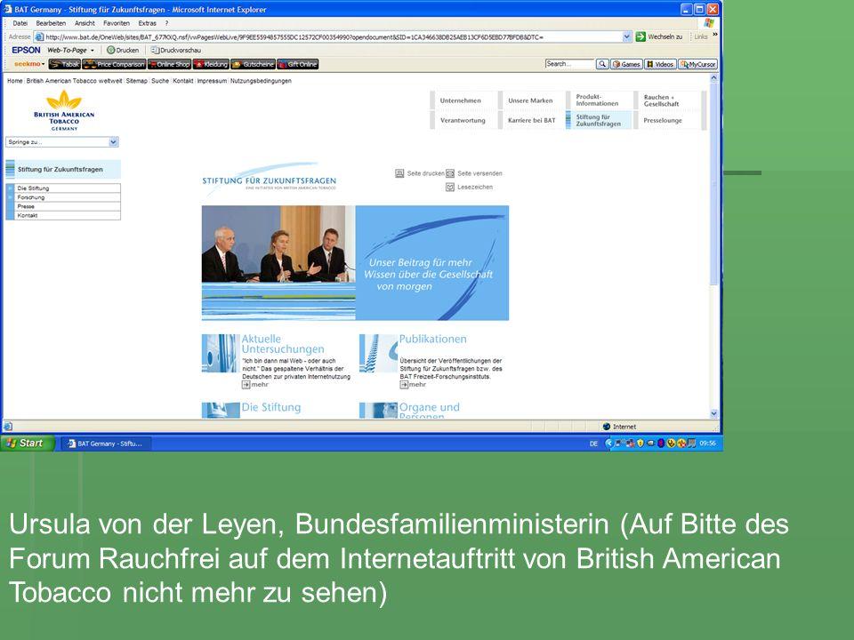 Ursula von der Leyen, Bundesfamilienministerin (Auf Bitte des Forum Rauchfrei auf dem Internetauftritt von British American Tobacco nicht mehr zu sehe
