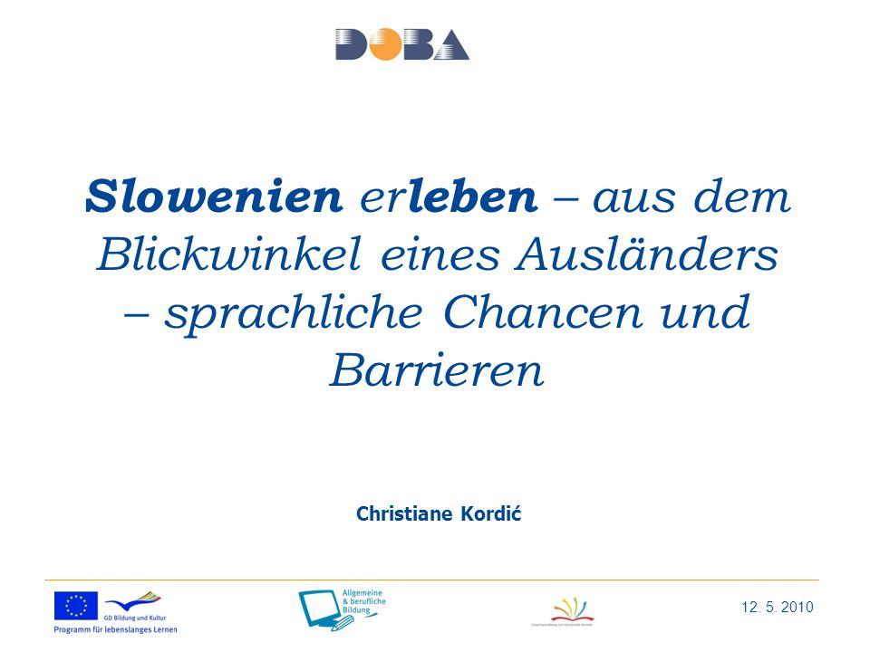 Slowenien er leben – aus dem Blickwinkel eines Ausländers – sprachliche Chancen und Barrieren Christiane Kordić 12.