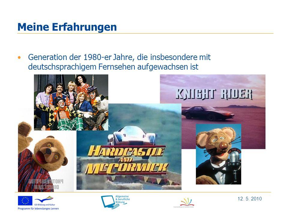 Meine Erfahrungen Generation der 1980-er Jahre, die insbesondere mit deutschsprachigem Fernsehen aufgewachsen ist 12.