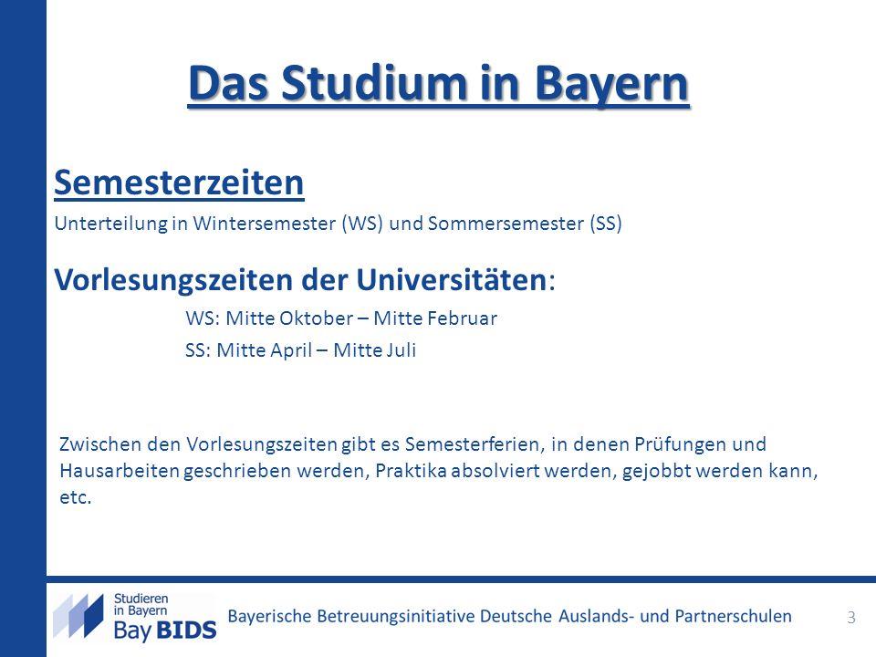 Das Studium in Bayern Semesterzeiten Unterteilung in Wintersemester (WS) und Sommersemester (SS) Vorlesungszeiten der Universitäten: WS: Mitte Oktober