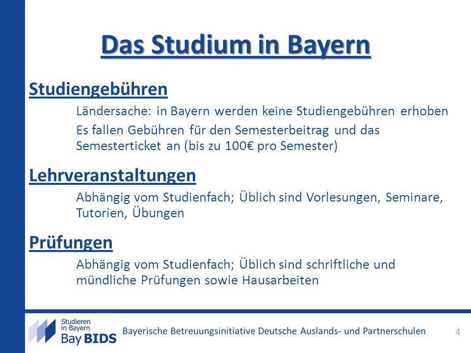 Das Studium in Bayern Studiengebühren Ländersache: in Bayern werden keine Studiengebühren erhoben Es fallen Gebühren für den Semesterbeitrag und das S