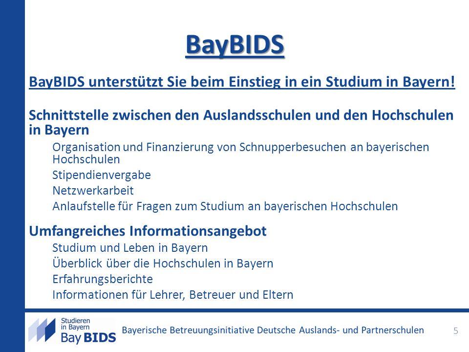 BayBIDS BayBIDS unterstützt Sie beim Einstieg in ein Studium in Bayern! Schnittstelle zwischen den Auslandsschulen und den Hochschulen in Bayern Organ