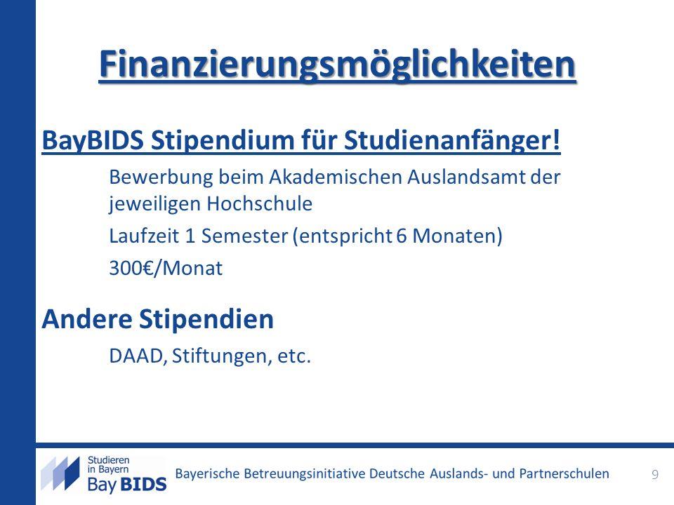 BayBIDS Stipendium für Studienanfänger! Bewerbung beim Akademischen Auslandsamt der jeweiligen Hochschule Laufzeit 1 Semester (entspricht 6 Monaten) 3