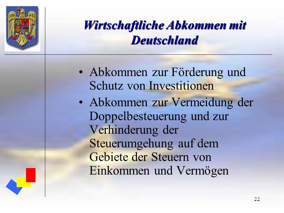 22 Wirtschaftliche Abkommen mit Deutschland Abkommen zur Förderung und Schutz von Investitionen Abkommen zur Vermeidung der Doppelbesteuerung und zur
