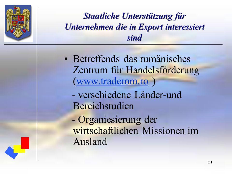 25 Staatliche Unterstützung für Unternehmen die in Export interessiert sind Betreffends das rumänisches Zentrum für Handelsförderung (www.traderom.ro