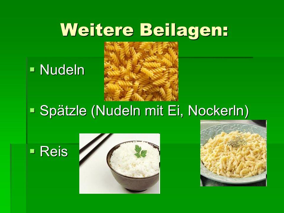 Weitere Beilagen: Nudeln Nudeln Spätzle (Nudeln mit Ei, Nockerln) Spätzle (Nudeln mit Ei, Nockerln) Reis Reis