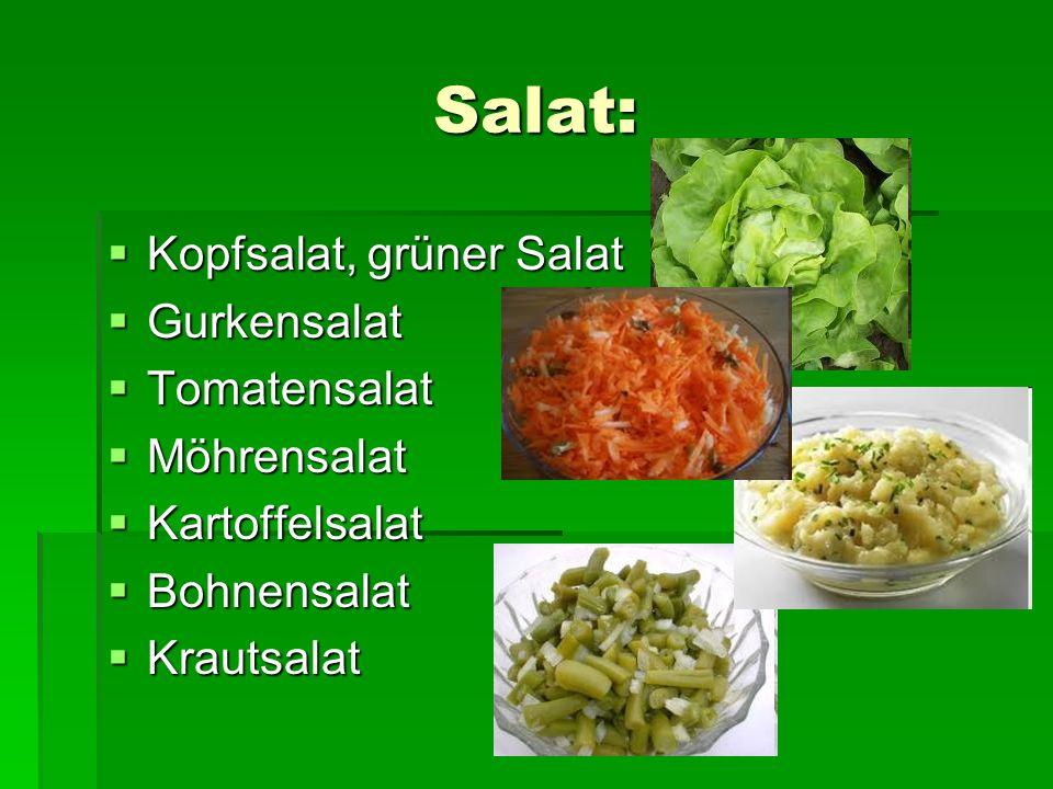 Salat: Kopfsalat, grüner Salat Kopfsalat, grüner Salat Gurkensalat Gurkensalat Tomatensalat Tomatensalat Möhrensalat Möhrensalat Kartoffelsalat Kartoffelsalat Bohnensalat Bohnensalat Krautsalat Krautsalat