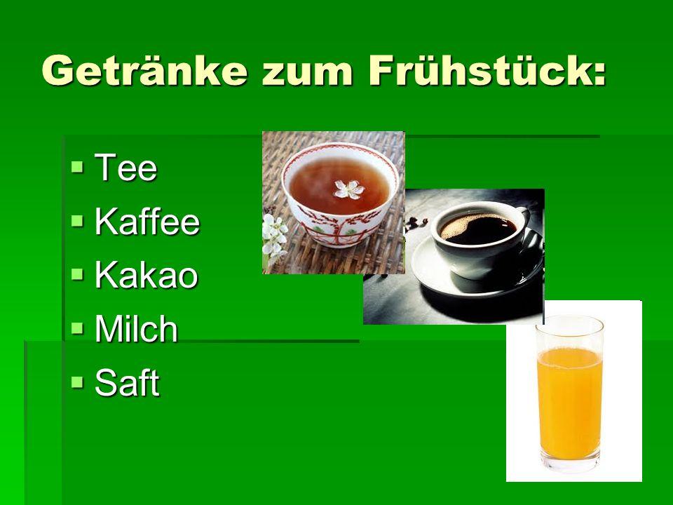 Getränke zum Frühstück: Tee Tee Kaffee Kaffee Kakao Kakao Milch Milch Saft Saft