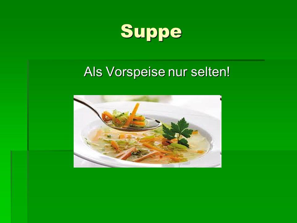 Suppe Als Vorspeise nur selten!