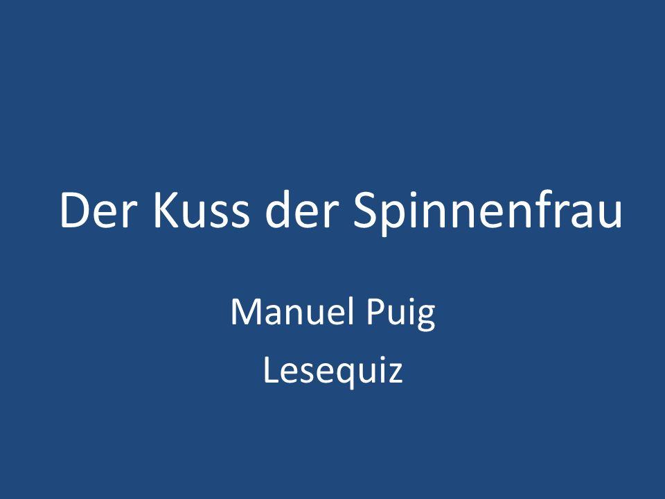 Der Kuss der Spinnenfrau Manuel Puig Lesequiz