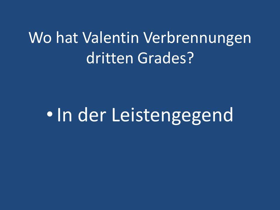 Wo hat Valentin Verbrennungen dritten Grades? In der Leistengegend