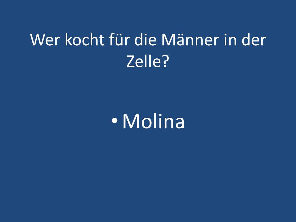 Wer kocht für die Männer in der Zelle? Molina