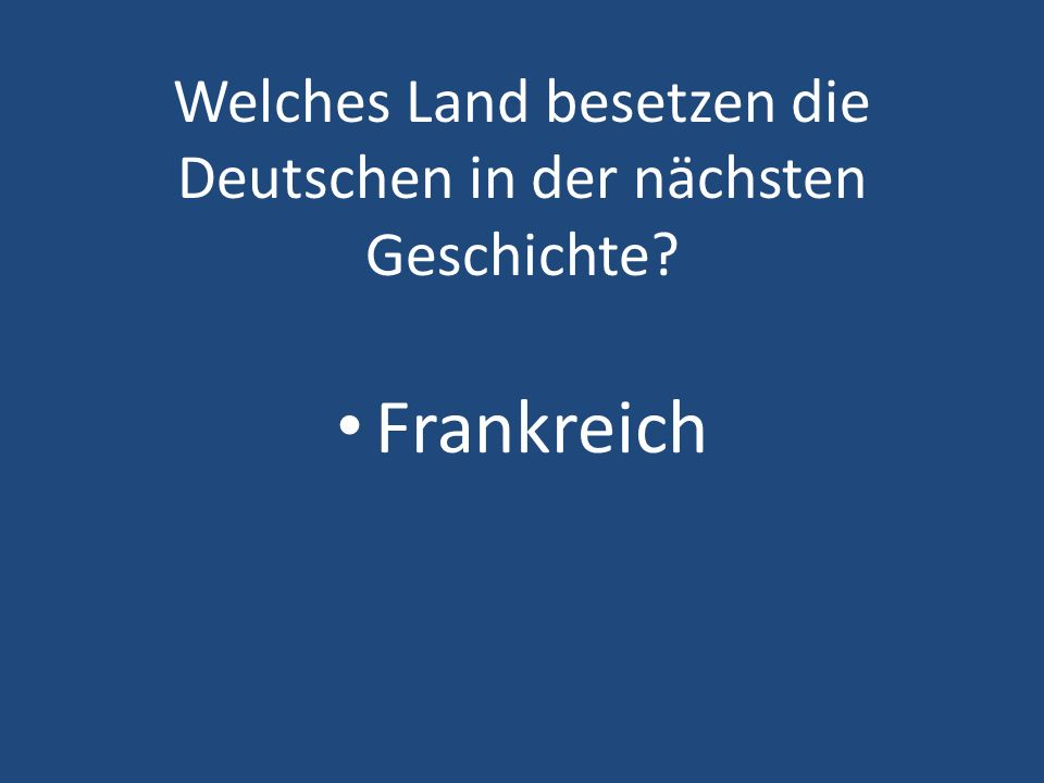 Welches Land besetzen die Deutschen in der nächsten Geschichte? Frankreich