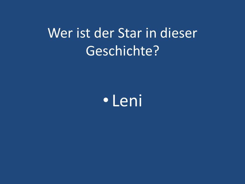Wer ist der Star in dieser Geschichte? Leni