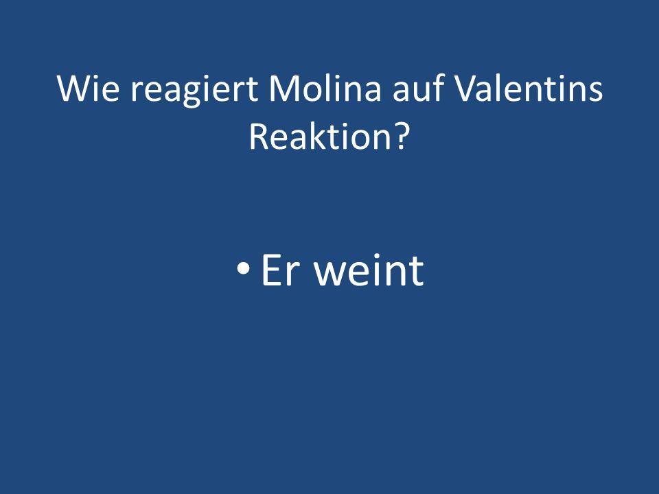 Wie reagiert Molina auf Valentins Reaktion? Er weint