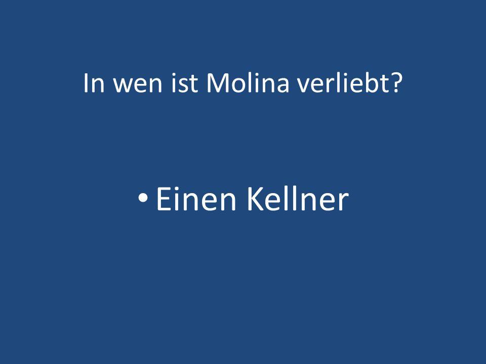 In wen ist Molina verliebt? Einen Kellner