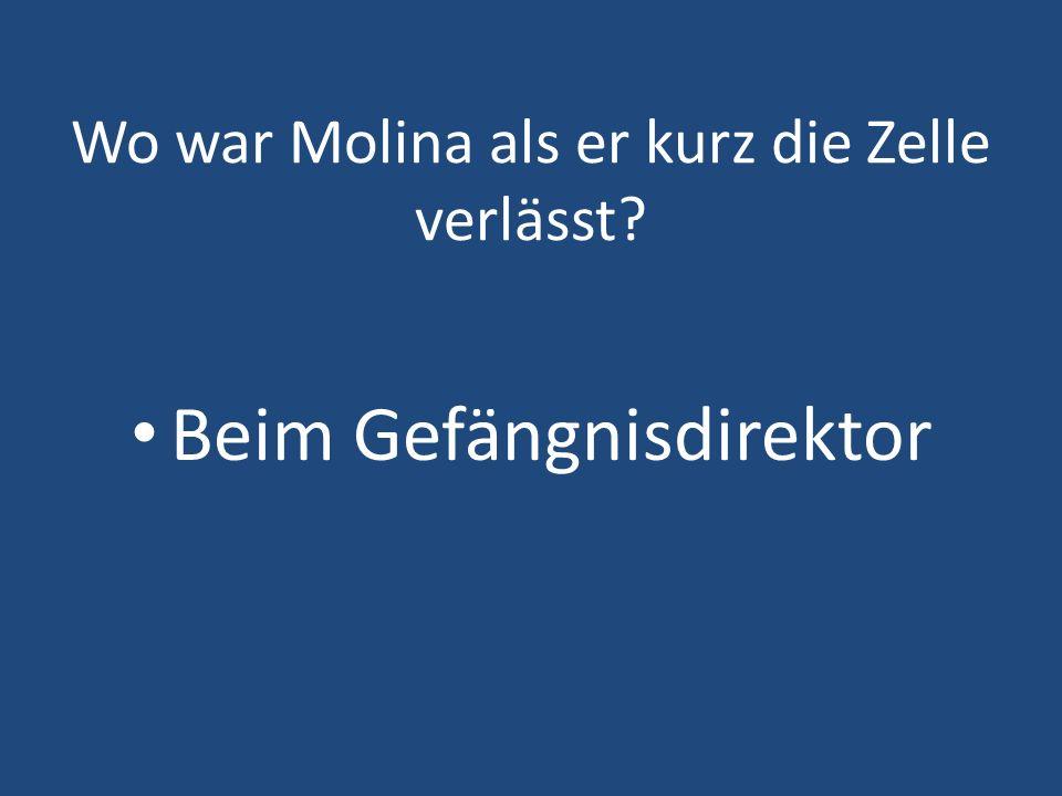 Wo war Molina als er kurz die Zelle verlässt? Beim Gefängnisdirektor