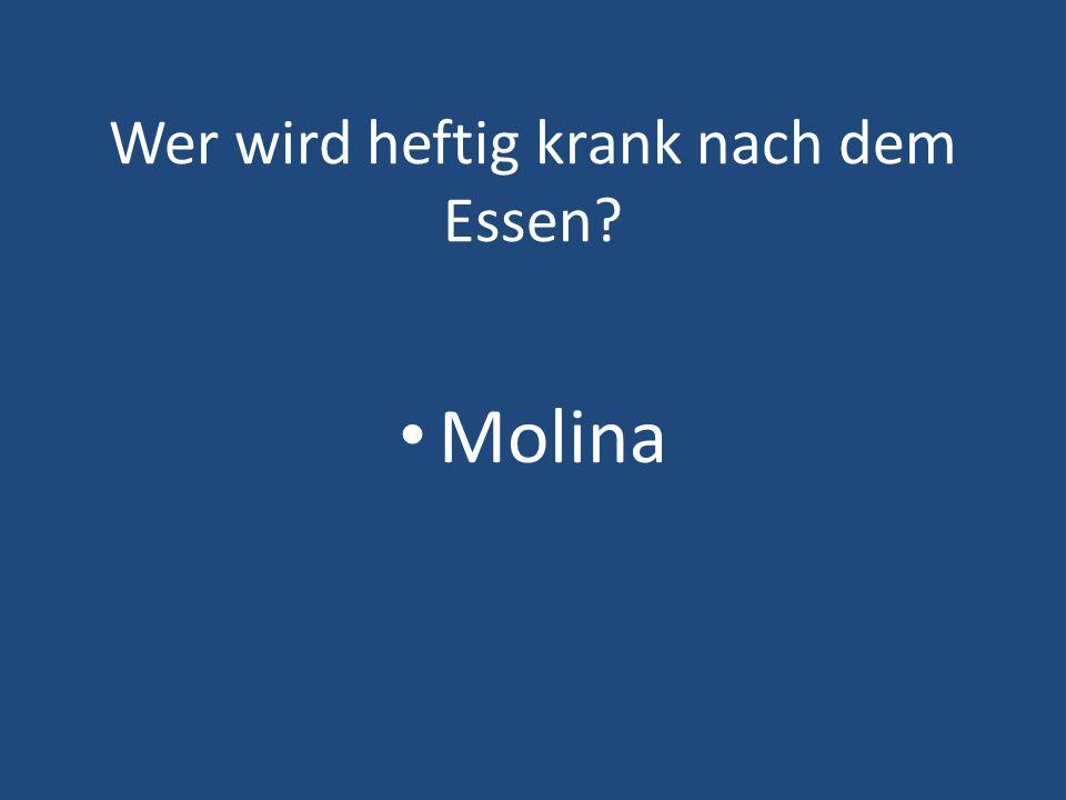 Wer wird heftig krank nach dem Essen? Molina