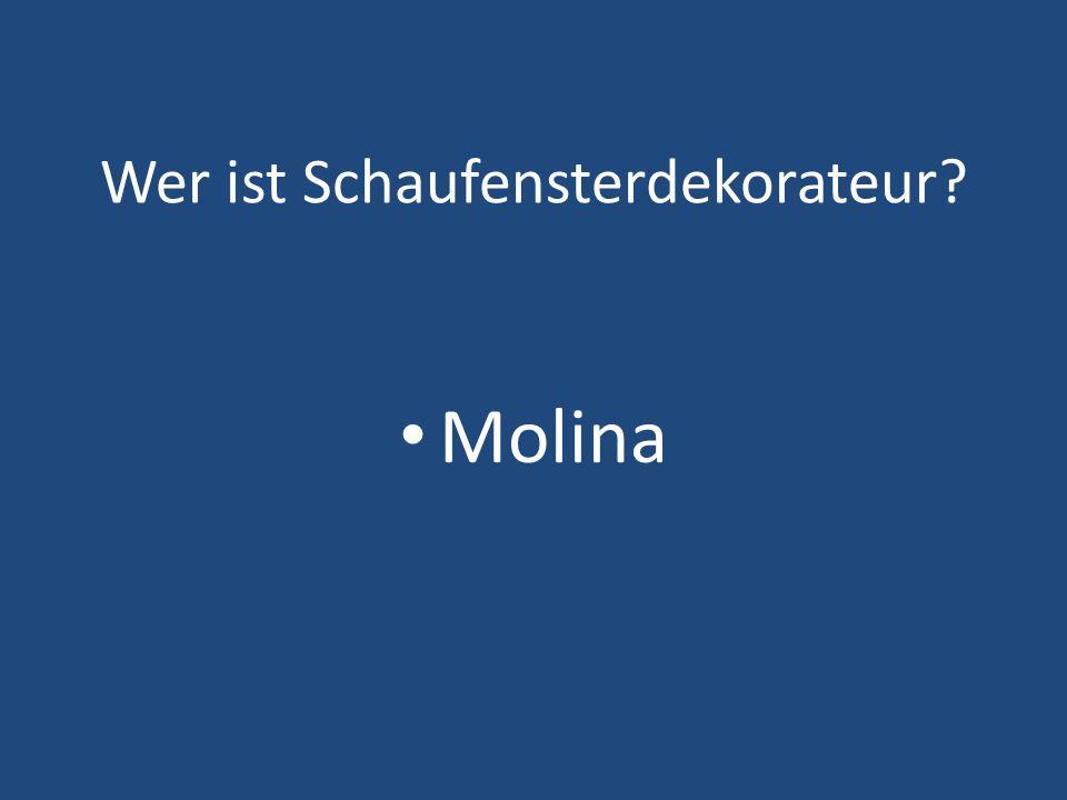 Wer ist Schaufensterdekorateur? Molina