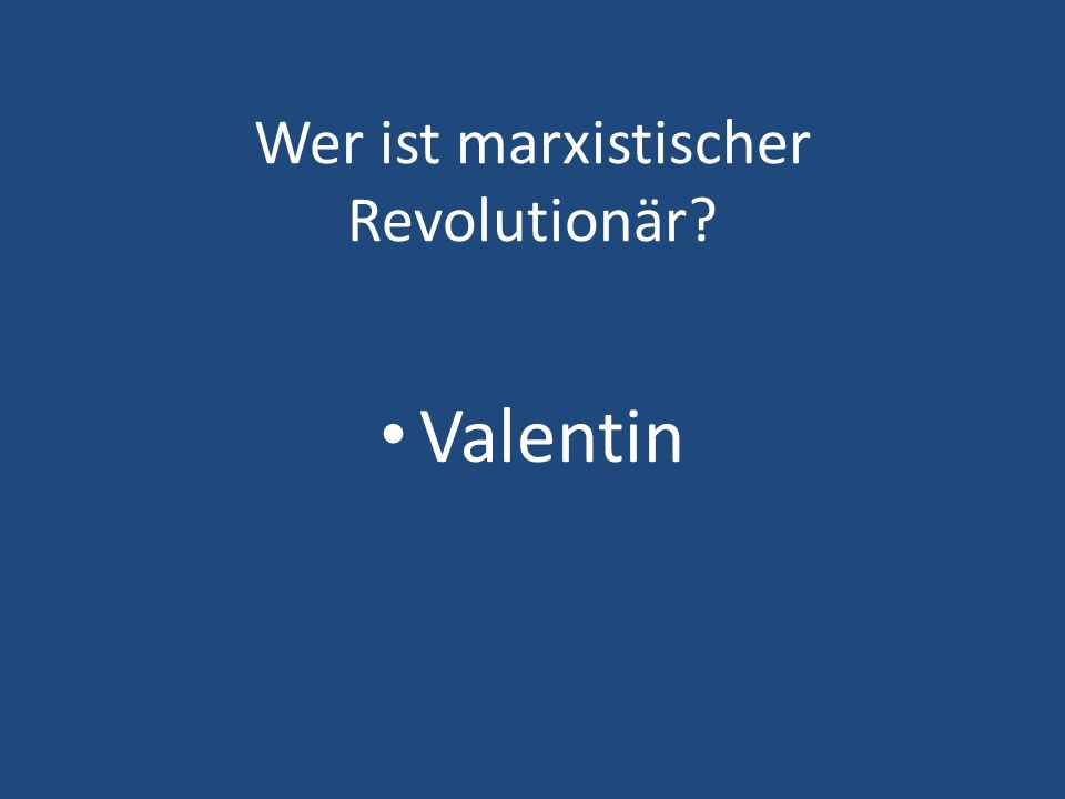 Wer ist marxistischer Revolutionär? Valentin
