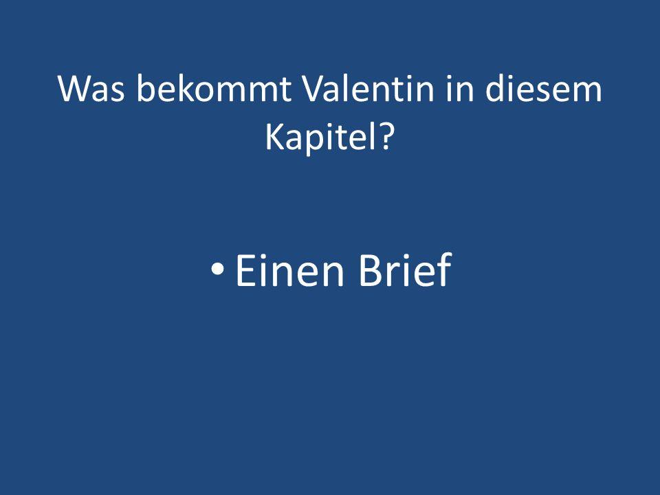 Was bekommt Valentin in diesem Kapitel? Einen Brief