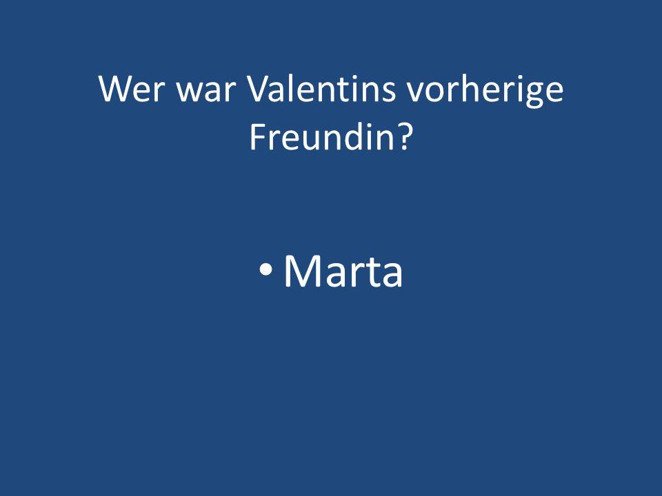 Wer war Valentins vorherige Freundin? Marta