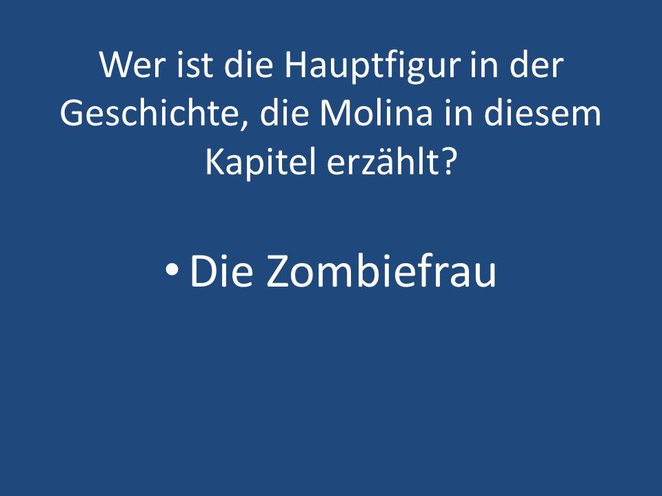 Wer ist die Hauptfigur in der Geschichte, die Molina in diesem Kapitel erzählt? Die Zombiefrau