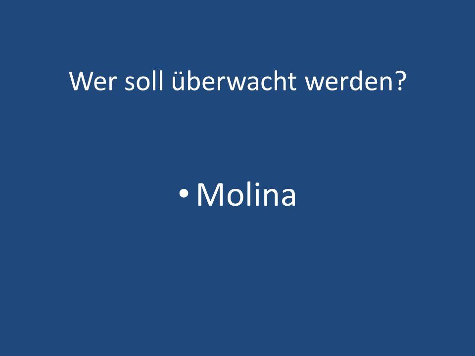 Wer soll überwacht werden? Molina