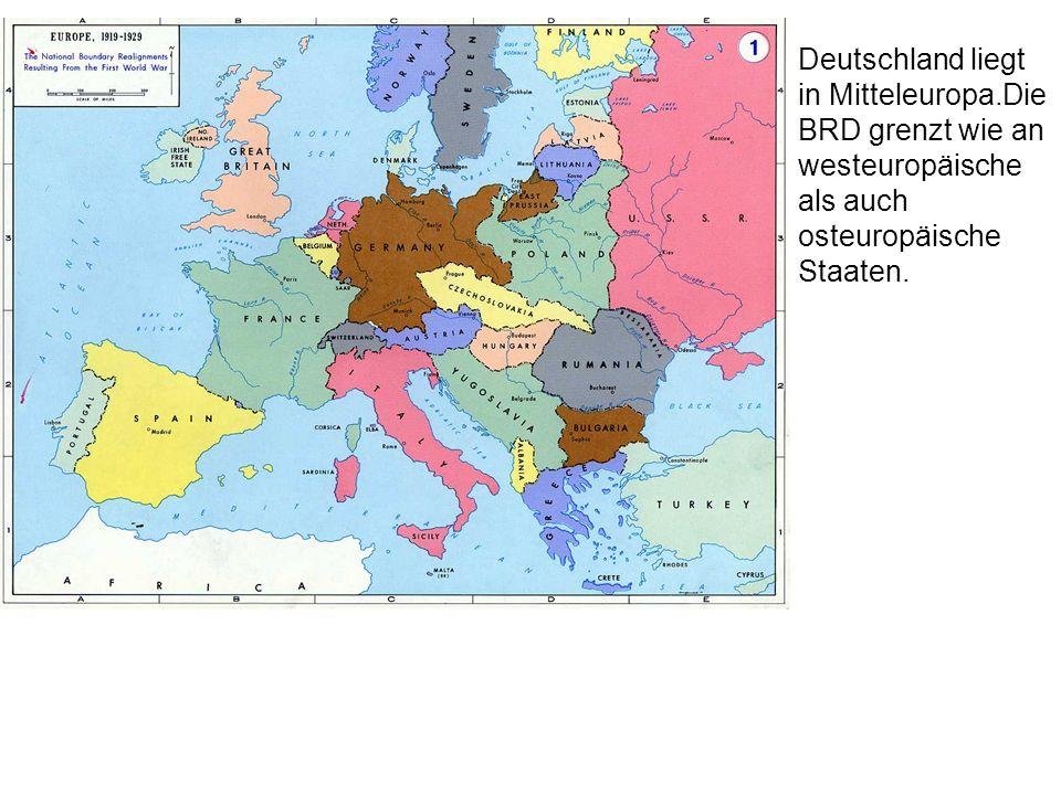 Deutschland liegt in Mitteleuropa.Die BRD grenzt wie an westeuropäische als auch osteuropäische Staaten.