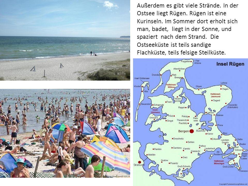Außerdem es gibt viele Strände. In der Ostsee liegt Rügen. Rügen ist eine Kurinseln. Im Sommer dort erholt sich man, badet, liegt in der Sonne, und sp