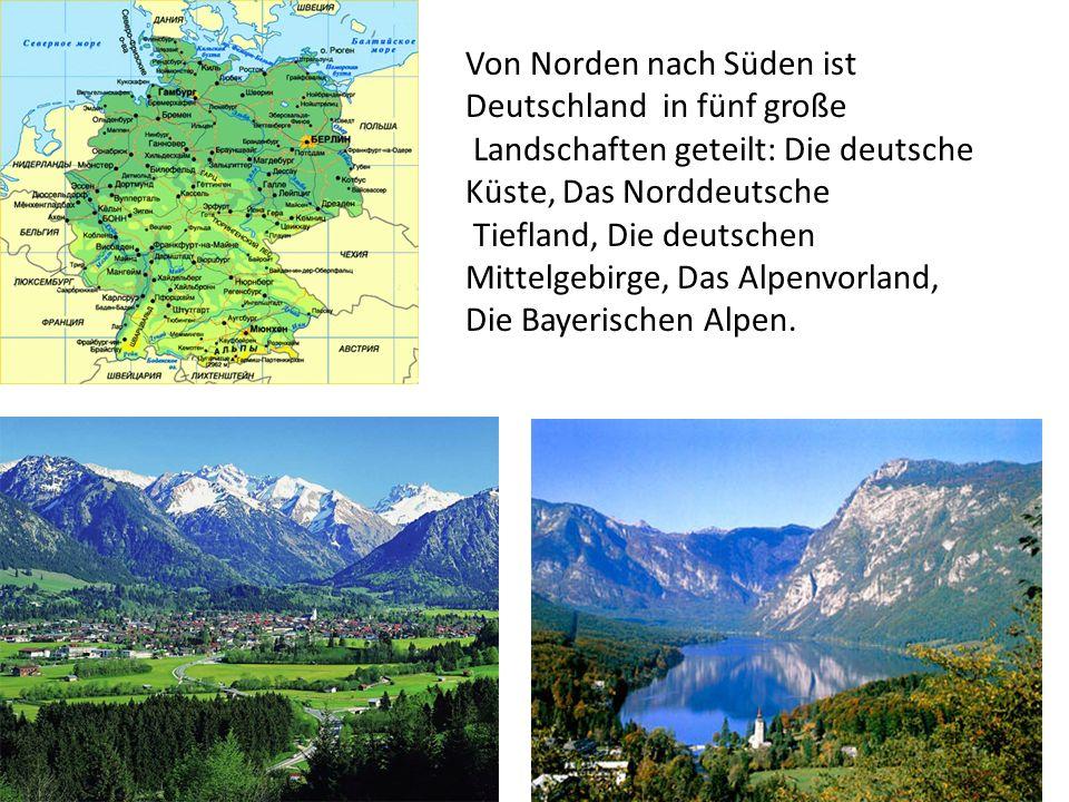 Von Norden nach Süden ist Deutschland in fünf große Landschaften geteilt: Die deutsche Küste, Das Norddeutsche Tiefland, Die deutschen Mittelgebirge,