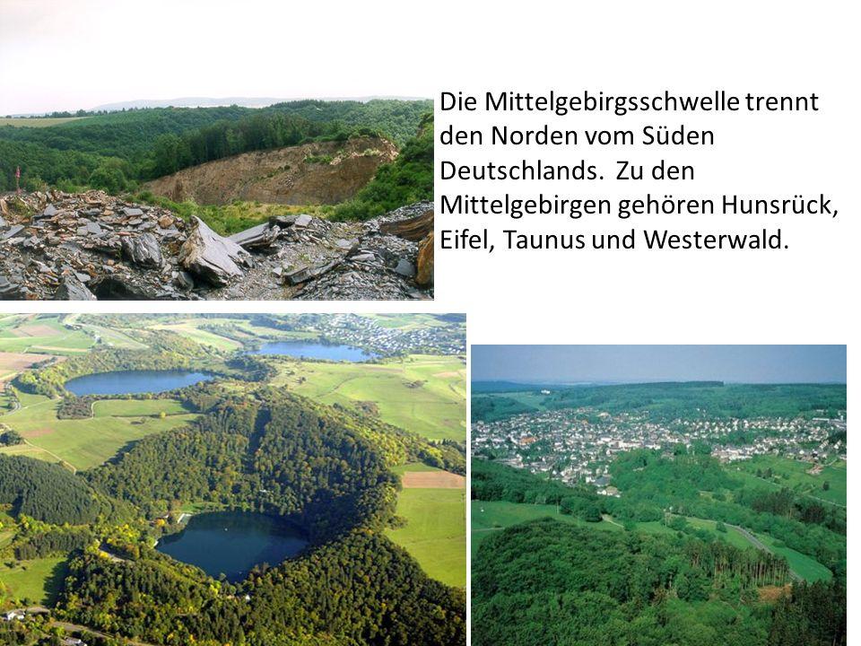 Die Mittelgebirgsschwelle trennt den Norden vom Süden Deutschlands. Zu den Mittelgebirgen gehören Hunsrück, Eifel, Taunus und Westerwald.