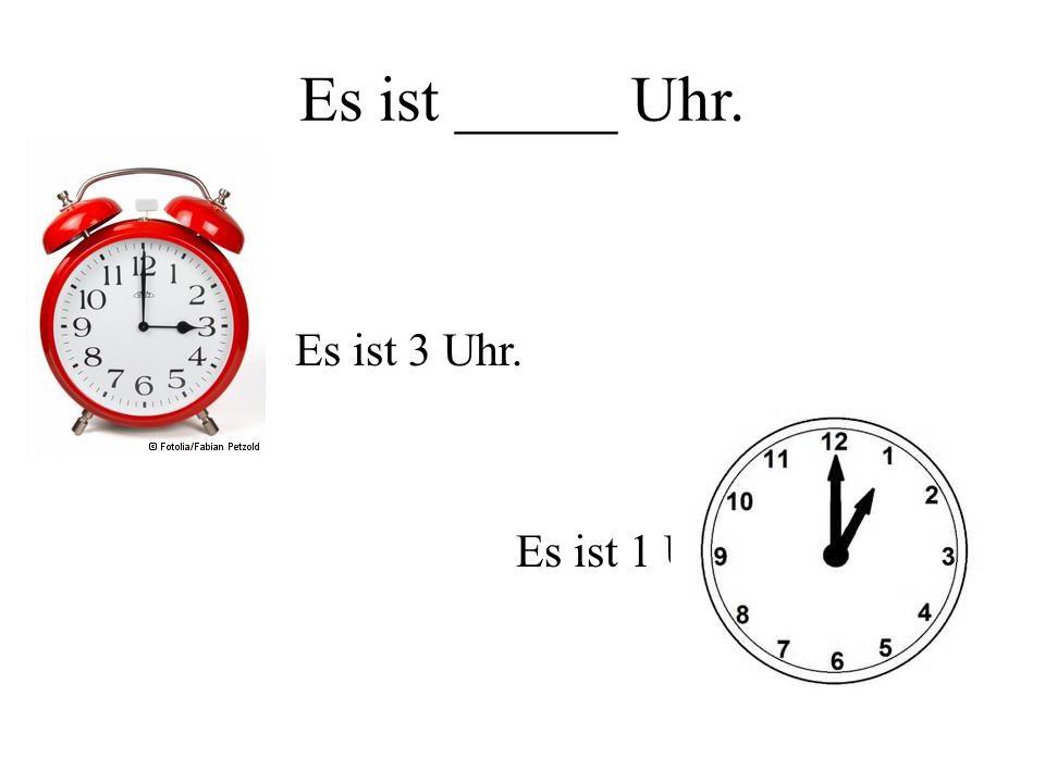 Es ist ____ Uhr ______.9:30 Es ist neun Uhr dreißig.