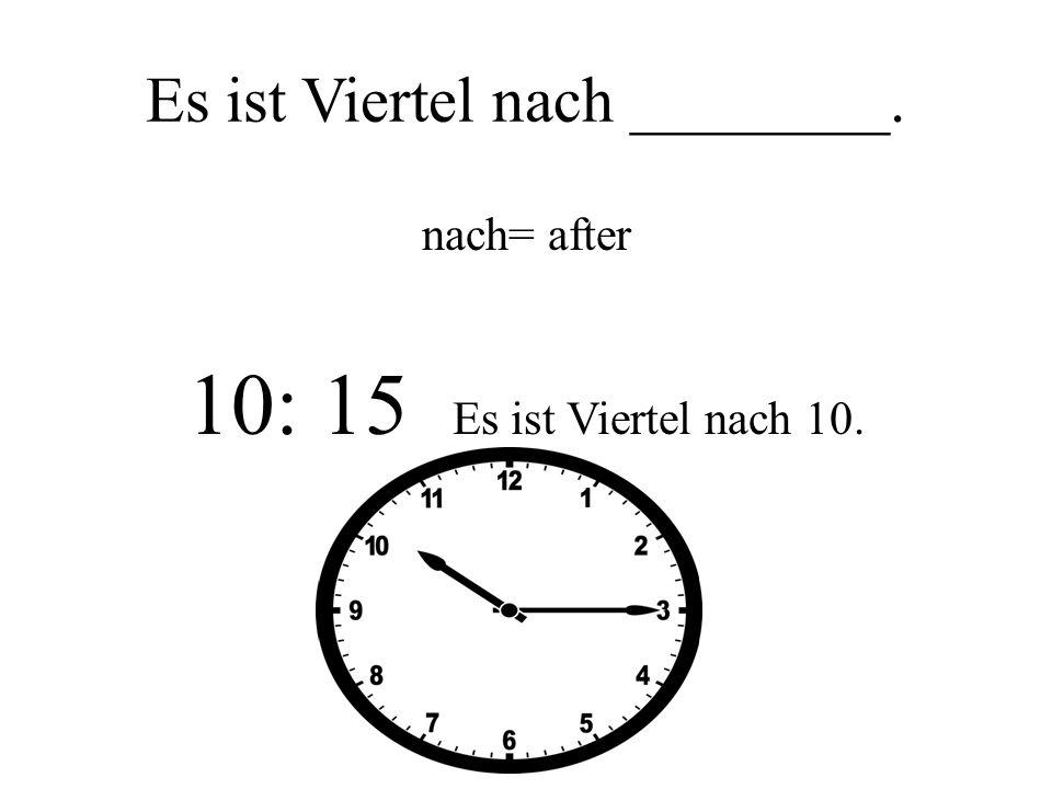 Vor und Nach 9:10 Es ist zehn nach neun. 10:40 Es ist zwanzig vor 11. 11:50. Es ist zehn vor zwölf.