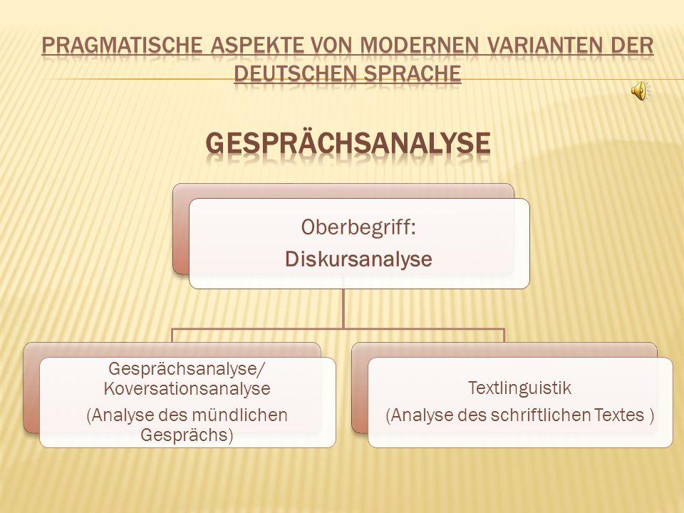 Oberbegriff: Diskursanalyse Gesprächsanalyse/ Koversationsanalyse (Analyse des mündlichen Gesprächs) Textlinguistik (Analyse des schriftlichen Textes )