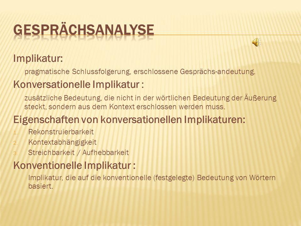 Implikatur: pragmatische Schlussfolgerung, erschlossene Gesprächs-andeutung.